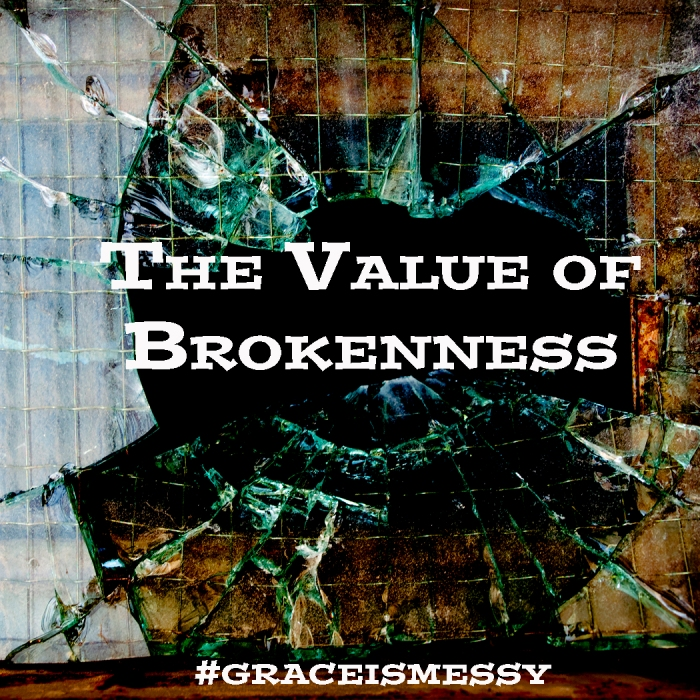 The Value of Brokenness